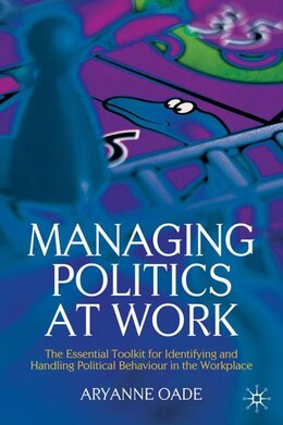 Book Managing Politics At Work: The Essential Toolkit for Identifying and Handling Political Behaviour… by Aryanne Oade