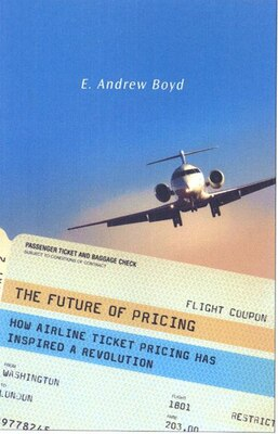 Book The Future of Pricing: How Airline Ticket Pricing Has Inspired a Revolution by E. Andrew Boyd
