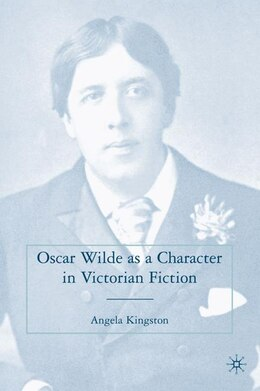 Book Oscar Wilde As A Character In Victorian Fiction by Angela Kingston