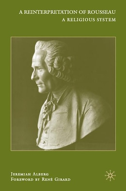 Book A Reinterpretation of Rousseau: A Religious System by J. Alberg