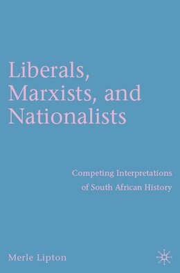 Book Liberals, Marxists, And Nationalists: Competing Interpretations of South African History by Merle Lipton
