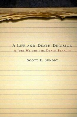 Book A Life and Death Decision: A Jury Weighs the Death Penalty by Scott E. Sundby