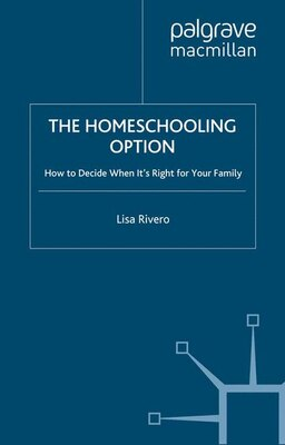 Book The Homeschooling Option: How to Decide when it's Right for Your Family by Lisa Rivero