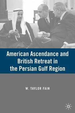 Book American Ascendance and British Retreat in the Persian Gulf Region by W. Taylor Fain