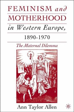 Book Feminism And Motherhood In Western Europe, 1890-1970: The Maternal Dilemma by Allen, A.