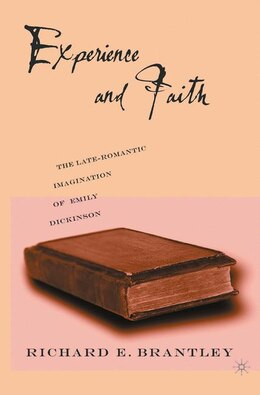 Book Experience And Faith: The Late-Romantic Imagination of Emily Dickinson by Richard E. Brantley