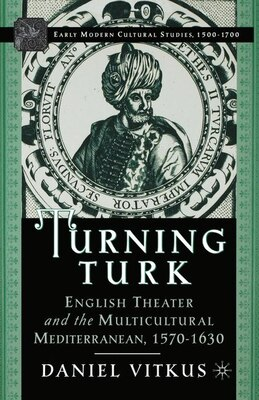 Book Turning Turk: English Theater and the Multicultural Mediterranean by Daniel Vitkus