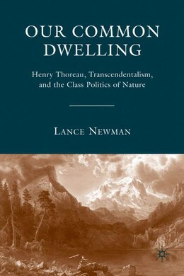 Book Our Common Dwelling: Henry Thoreau, Transcendentalism, and the Class Politics of Nature by L. Newman