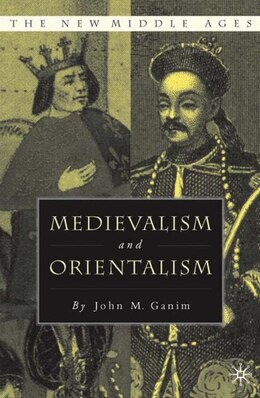 Book Medievalism And Orientalism: Three Essays on Literature, Architecture and Cultural Identity by John M. Ganim