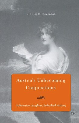 Book Austen's Unbecoming Conjunctions: Subversive Laughter, Embodied History by Jill Heydt-Stevenson