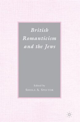 Book British Romanticism and the Jews: History, Culture, Literature by Sheila A. Spector