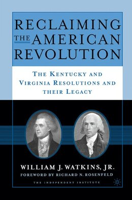 Book Reclaiming The American Revolution: The Kentucky And Virgina Resolutions And Their Legacy by W. Watkins