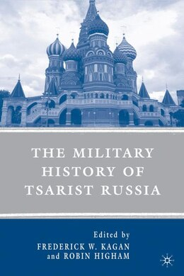 Book The Military History of Tsarist Russia by Frederick W. Kagan