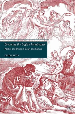 Book Dreaming the English Renaissance: Politics and Desire in Court and Culture by Carole Levin