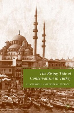 Book The Rising Tide of Conservatism in Turkey by A. Carkoglu