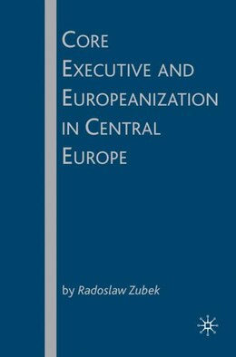 Book Core Executive and Europeanization in Central Europe by Radoslaw Zubek