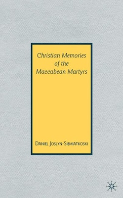 Book Christian Memories of the Maccabean Martyrs by D. Joslyn-siemiatkoski