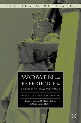 Book Women and Experience in Later Medieval Writing: Reading the Book of Life by Anneke B. Mulder-bakker