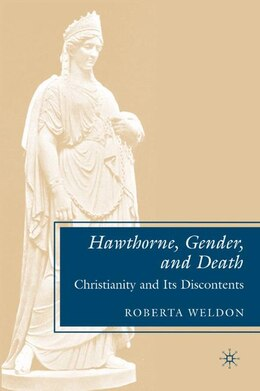 Book Hawthorne, Gender, And Death: Christianity and Its Discontents by Roberta Weldon