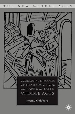 Book Communal Discord, Child Abduction, and Rape in the Later Middle Ages by J. Goldberg
