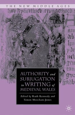 Book Authority and Subjugation in Writing of Medieval Wales by Ruth Kennedy