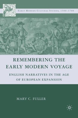 Book Remembering The Early Modern Voyage: English Narratives in the Age of European Expansion by Mary C. Fuller