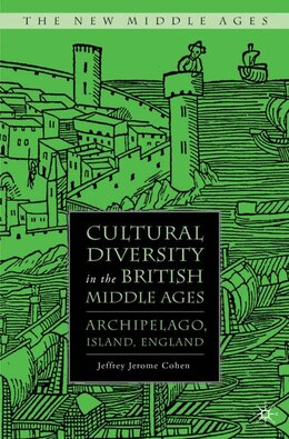 Book Cultural Diversity In The British Middle Ages: Archipelago, Island, England by Jeffrey Jerome Cohen
