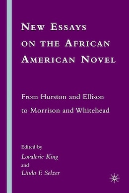 Book New Essays On The African American Novel: From Hurston and Ellison to Morrison and Whitehead by Lovalerie King