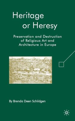 Book Heritage Or Heresy: Preservation and Destruction of Religious Art and Architecture in Europe by Brenda Deen Schildgen
