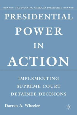 Book Presidential Power In Action: Implementing Supreme Court Detainee Decisions by Darren Wheeler