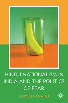 Book Hindu Nationalism In India And The Politics Of Fear by Dibyesh Anand