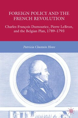 Book Foreign Policy and the French Revolution: Charles-François Dumouriez, Pierre LeBrun, and the… by P. Howe