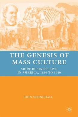 Book The Genesis of Mass Culture: Show Business Live in America, 1840 to 1940 by J. Springhall