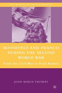 Book Roosevelt And Franco During The Second World War: From the Spanish Civil War to Pearl Harbor by Joan Maria Thomàs