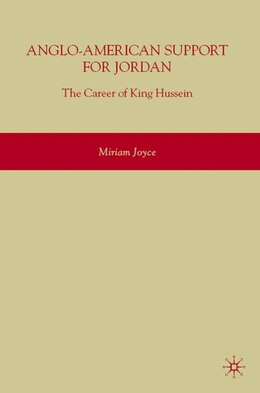 Book Anglo-american Support For Jordan: The Career of King Hussein by Joyce, Miriam