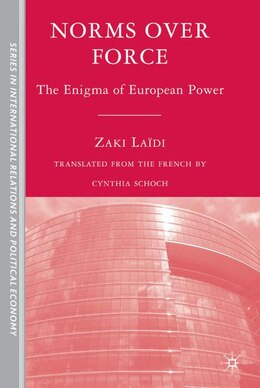 Book Norms over Force: The Enigma of European Power by Cynthia Schoch