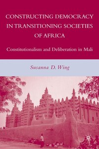 Constructing Democracy In Transitioning Societies Of Africa: Constitutionalism and Deliberation in…