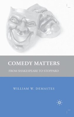 Book Comedy Matters: From Shakespeare to Stoppard by William W. Demastes