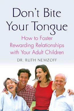 Book Don't Bite Your Tongue: How to foster Rewarding Relationships with Your Adult Children by Ruth Nemzoff