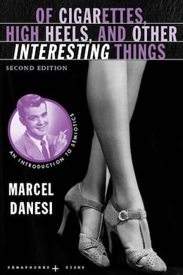 Book Of Cigarettes, High Heels, and Other Interesting Things, Second Edition: An Introduction to… by Marcel Danesi