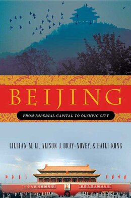 Book Beijing: From Imperial Capital to Olympic City: From Imperial Capital to Olympic City by Lillian Li