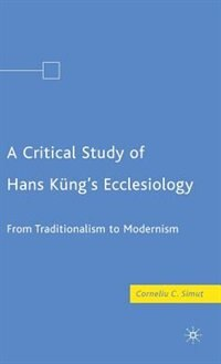 A Critical Study of Hans Küng's Ecclesiology: From Traditionalism to Modernism