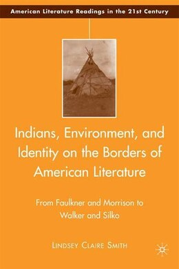 Book Indians, Environment, and Identity on the Borders of American Literature: From Faulkner and… by Lindsey Claire Smith