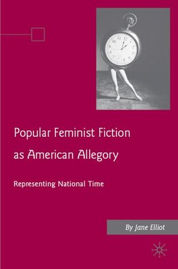 Book Popular Feminist Fiction As American Allegory: Representing National Time by Jane Elliott