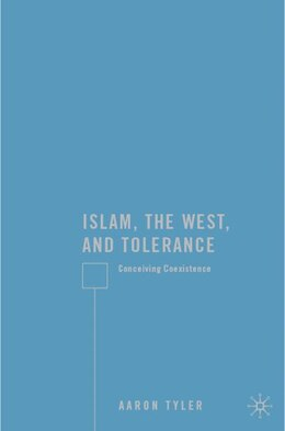 Book Islam, The West, And Tolerance: Conceiving Coexistence by A. Tyler