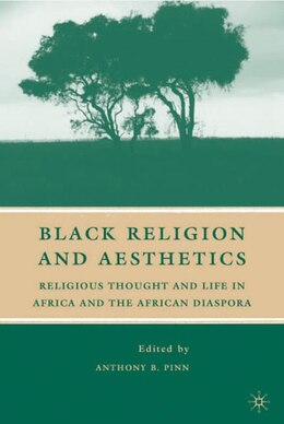Book Black Religion And Aesthetics: Religious Thought and Life in Africa and the African Diaspora by Anthony B. Pinn