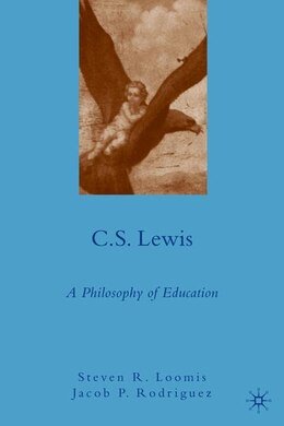Book C.S. Lewis: A Philosophy of Education by Steven Loomis