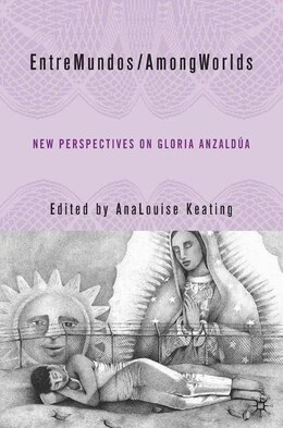 Book Entremundos/amongworlds: New Perspectives on Gloria Anzaldua by Analouise Keating