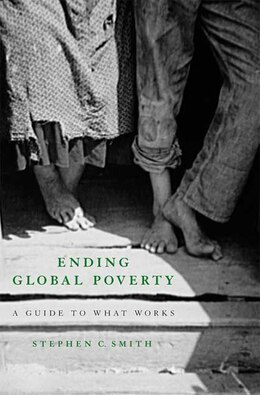 Book Ending Global Poverty: A Guide to What Works by Stephen C. Smith
