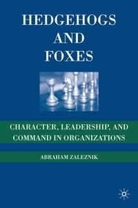 Hedgehogs And Foxes: Character, Leadership, and Command in Organizations